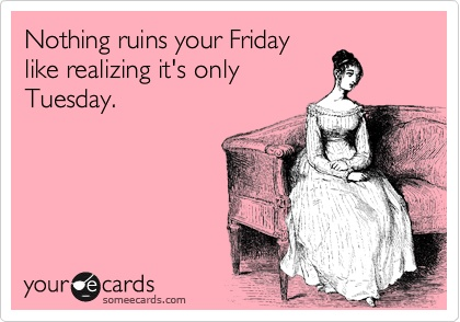 I don't actually feel like this today, but thought this was funny. Via someecards.com.